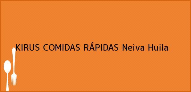 Teléfono, Dirección y otros datos de contacto para KIRUS COMIDAS RÁPIDAS, Neiva, Huila, Colombia