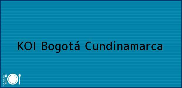 Teléfono, Dirección y otros datos de contacto para KOI, Bogotá, Cundinamarca, Colombia