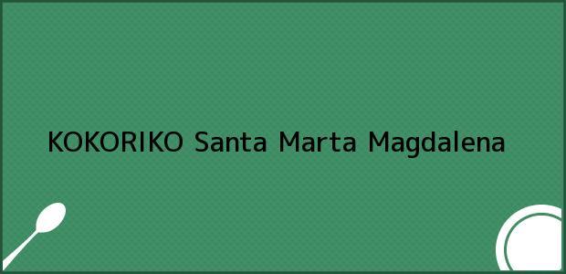 Teléfono, Dirección y otros datos de contacto para KOKORIKO, Santa Marta, Magdalena, Colombia