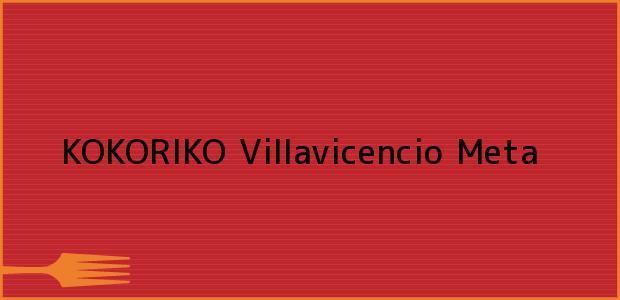 Teléfono, Dirección y otros datos de contacto para KOKORIKO, Villavicencio, Meta, Colombia