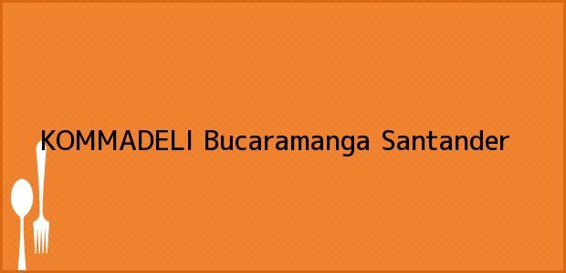 Teléfono, Dirección y otros datos de contacto para KOMMADELI, Bucaramanga, Santander, Colombia