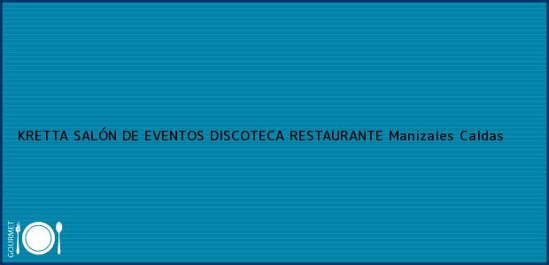 Teléfono, Dirección y otros datos de contacto para KRETTA SALÓN DE EVENTOS DISCOTECA RESTAURANTE, Manizales, Caldas, Colombia