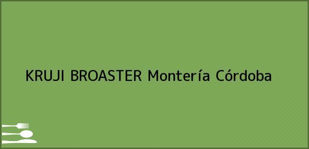 Teléfono, Dirección y otros datos de contacto para KRUJI BROASTER, Montería, Córdoba, Colombia