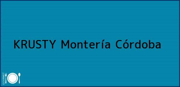 Teléfono, Dirección y otros datos de contacto para KRUSTY, Montería, Córdoba, Colombia