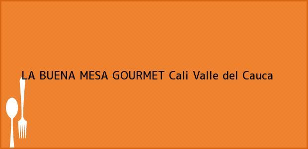 Teléfono, Dirección y otros datos de contacto para LA BUENA MESA GOURMET, Cali, Valle del Cauca, Colombia