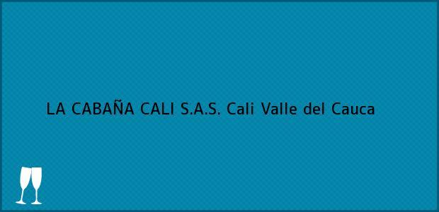Teléfono, Dirección y otros datos de contacto para LA CABAÑA CALI S.A.S., Cali, Valle del Cauca, Colombia