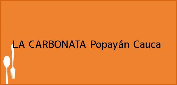 Teléfono, Dirección y otros datos de contacto para LA CARBONATA, Popayán, Cauca, Colombia
