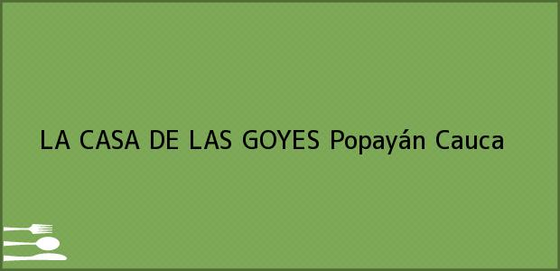 Teléfono, Dirección y otros datos de contacto para LA CASA DE LAS GOYES, Popayán, Cauca, Colombia