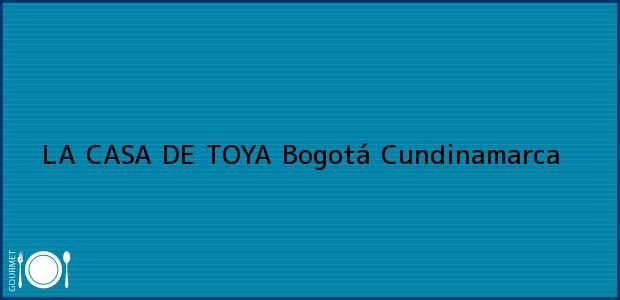 Teléfono, Dirección y otros datos de contacto para LA CASA DE TOYA, Bogotá, Cundinamarca, Colombia