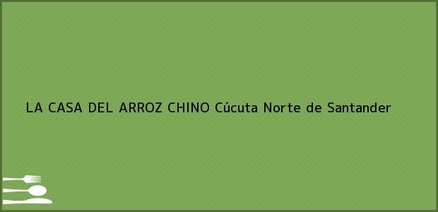 Teléfono, Dirección y otros datos de contacto para LA CASA DEL ARROZ CHINO, Cúcuta, Norte de Santander, Colombia