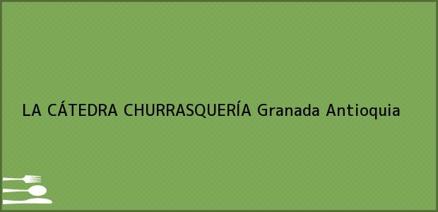 Teléfono, Dirección y otros datos de contacto para LA CÁTEDRA CHURRASQUERÍA, Granada, Antioquia, Colombia