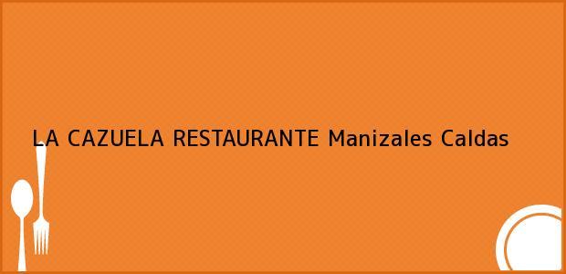 Teléfono, Dirección y otros datos de contacto para LA CAZUELA RESTAURANTE, Manizales, Caldas, Colombia