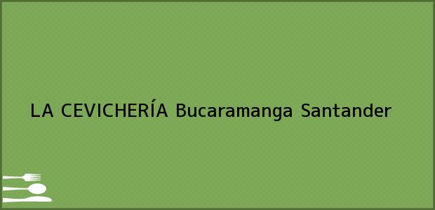 Teléfono, Dirección y otros datos de contacto para LA CEVICHERÍA, Bucaramanga, Santander, Colombia