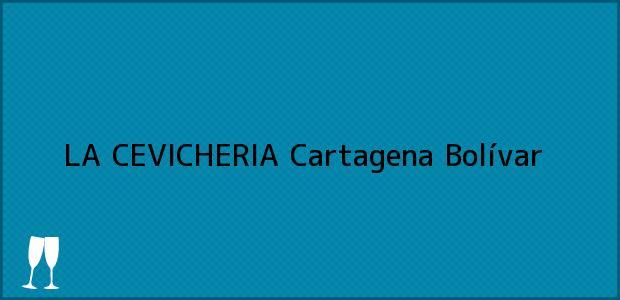 Teléfono, Dirección y otros datos de contacto para LA CEVICHERIA, Cartagena, Bolívar, Colombia