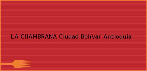 Teléfono, Dirección y otros datos de contacto para LA CHAMBRANA, Ciudad Bolívar, Antioquia, Colombia