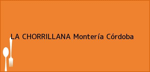 Teléfono, Dirección y otros datos de contacto para LA CHORRILLANA, Montería, Córdoba, Colombia