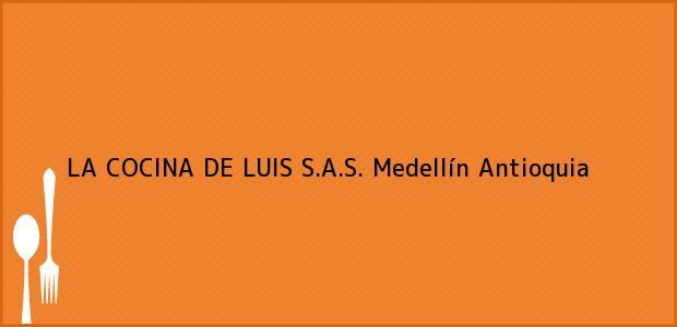Teléfono, Dirección y otros datos de contacto para LA COCINA DE LUIS S.A.S., Medellín, Antioquia, Colombia