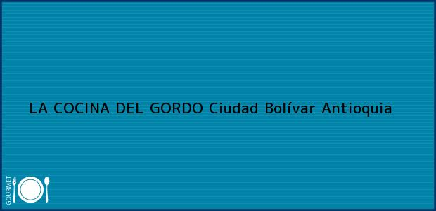 Teléfono, Dirección y otros datos de contacto para LA COCINA DEL GORDO, Ciudad Bolívar, Antioquia, Colombia