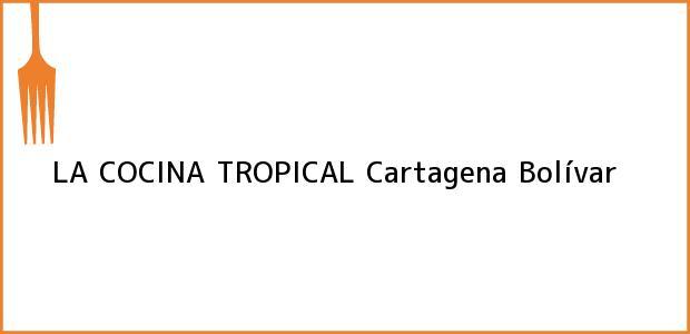 Teléfono, Dirección y otros datos de contacto para LA COCINA TROPICAL, Cartagena, Bolívar, Colombia