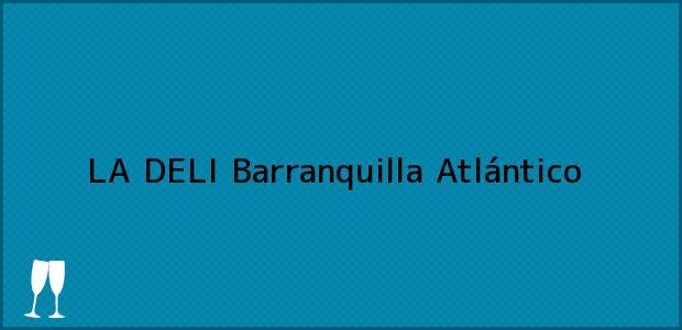 Teléfono, Dirección y otros datos de contacto para LA DELI, Barranquilla, Atlántico, Colombia
