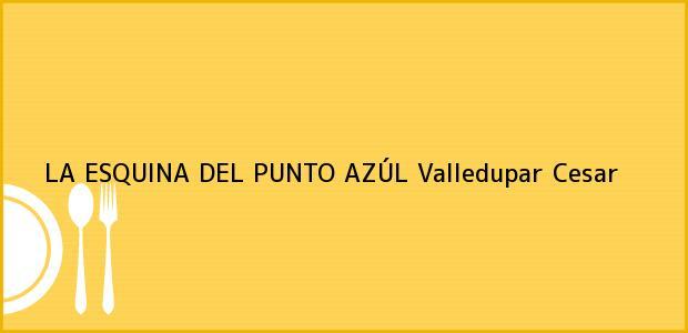 Teléfono, Dirección y otros datos de contacto para LA ESQUINA DEL PUNTO AZÚL, Valledupar, Cesar, Colombia