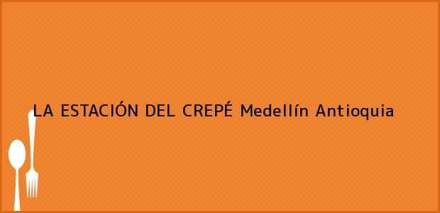 Teléfono, Dirección y otros datos de contacto para LA ESTACIÓN DEL CREPÉ, Medellín, Antioquia, Colombia