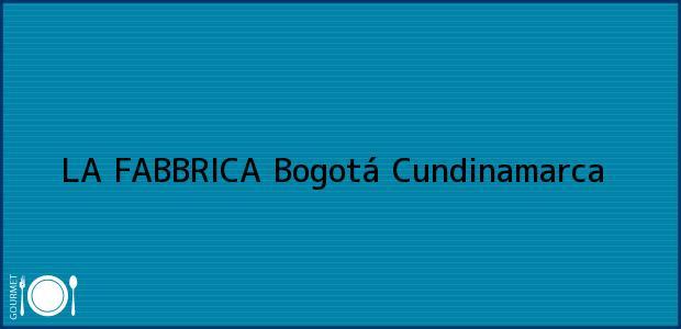 Teléfono, Dirección y otros datos de contacto para LA FABBRICA, Bogotá, Cundinamarca, Colombia