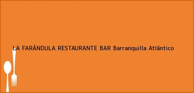 Teléfono, Dirección y otros datos de contacto para LA FARÁNDULA RESTAURANTE BAR, Barranquilla, Atlántico, Colombia