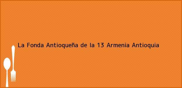 Teléfono, Dirección y otros datos de contacto para La Fonda Antioqueña de la 13, Armenia, Antioquia, Colombia