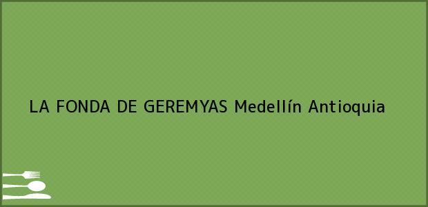 Teléfono, Dirección y otros datos de contacto para LA FONDA DE GEREMYAS, Medellín, Antioquia, Colombia