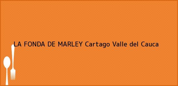 Teléfono, Dirección y otros datos de contacto para LA FONDA DE MARLEY, Cartago, Valle del Cauca, Colombia