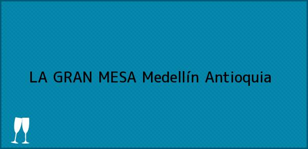 Teléfono, Dirección y otros datos de contacto para LA GRAN MESA, Medellín, Antioquia, Colombia