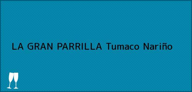 Teléfono, Dirección y otros datos de contacto para LA GRAN PARRILLA, Tumaco, Nariño, Colombia