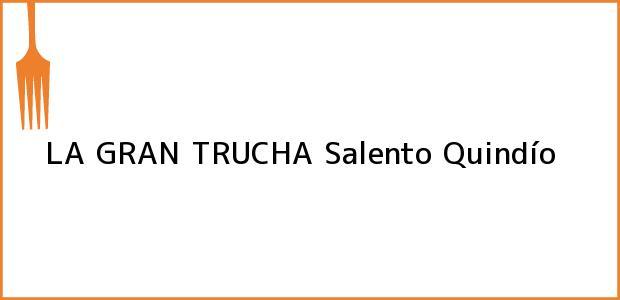 Teléfono, Dirección y otros datos de contacto para LA GRAN TRUCHA, Salento, Quindío, Colombia