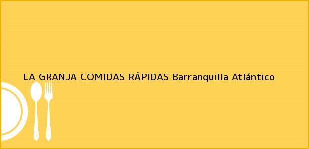 Teléfono, Dirección y otros datos de contacto para LA GRANJA COMIDAS RÁPIDAS, Barranquilla, Atlántico, Colombia