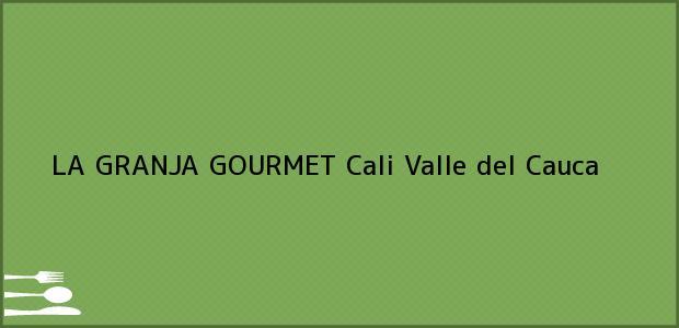 Teléfono, Dirección y otros datos de contacto para LA GRANJA GOURMET, Cali, Valle del Cauca, Colombia