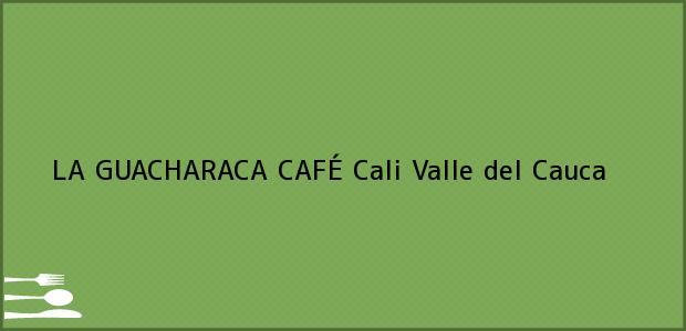 Teléfono, Dirección y otros datos de contacto para LA GUACHARACA CAFÉ, Cali, Valle del Cauca, Colombia