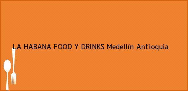 Teléfono, Dirección y otros datos de contacto para LA HABANA FOOD Y DRINKS, Medellín, Antioquia, Colombia