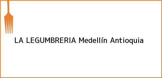 Teléfono, Dirección y otros datos de contacto para LA LEGUMBRERIA, Medellín, Antioquia, Colombia