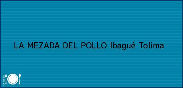 Teléfono, Dirección y otros datos de contacto para LA MEZADA DEL POLLO, Ibagué, Tolima, Colombia