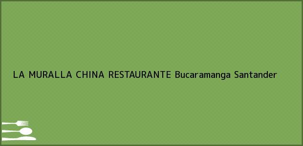 Teléfono, Dirección y otros datos de contacto para LA MURALLA CHINA RESTAURANTE, Bucaramanga, Santander, Colombia