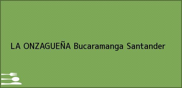 Teléfono, Dirección y otros datos de contacto para LA ONZAGUEÑA, Bucaramanga, Santander, Colombia