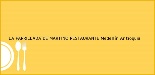 Teléfono, Dirección y otros datos de contacto para LA PARRILLADA DE MARTINO RESTAURANTE, Medellín, Antioquia, Colombia