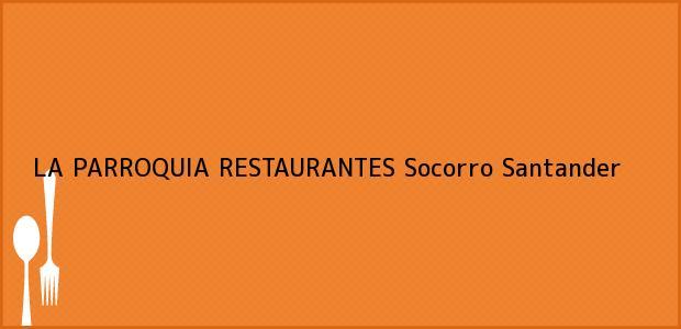 Teléfono, Dirección y otros datos de contacto para LA PARROQUIA RESTAURANTES, Socorro, Santander, Colombia