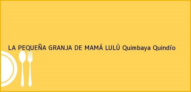 Teléfono, Dirección y otros datos de contacto para LA PEQUEÑA GRANJA DE MAMÁ LULÚ, Quimbaya, Quindío, Colombia