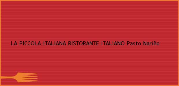 Teléfono, Dirección y otros datos de contacto para LA PICCOLA ITALIANA RISTORANTE ITALIANO, Pasto, Nariño, Colombia