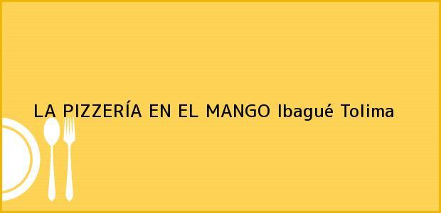 Teléfono, Dirección y otros datos de contacto para LA PIZZERÍA EN EL MANGO, Ibagué, Tolima, Colombia