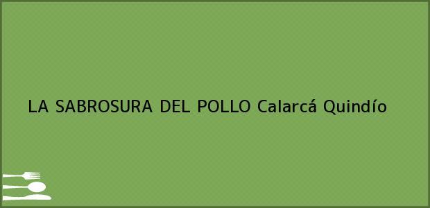 Teléfono, Dirección y otros datos de contacto para LA SABROSURA DEL POLLO, Calarcá, Quindío, Colombia