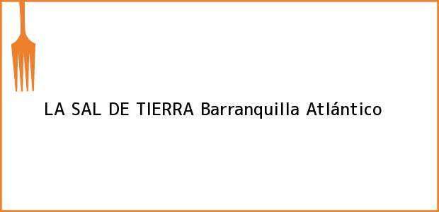 Teléfono, Dirección y otros datos de contacto para LA SAL DE TIERRA, Barranquilla, Atlántico, Colombia