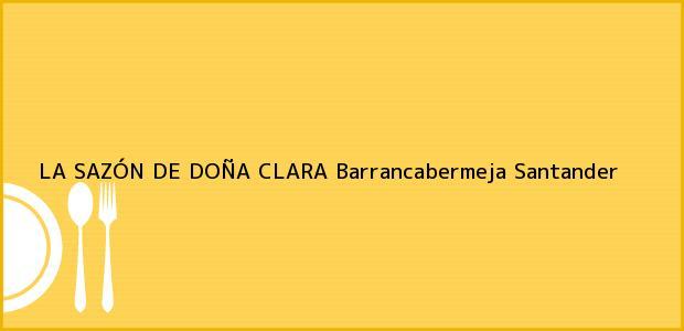 Teléfono, Dirección y otros datos de contacto para LA SAZÓN DE DOÑA CLARA, Barrancabermeja, Santander, Colombia